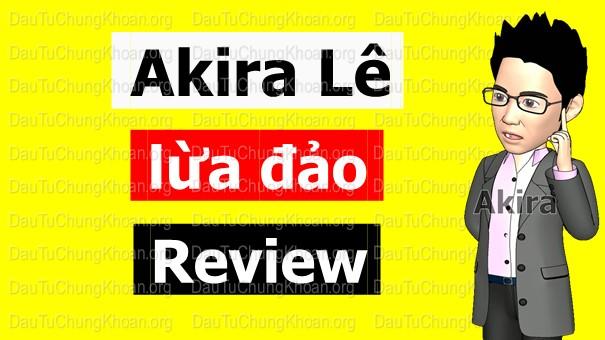 Đánh giá Akira Lê lừa đảo hay không ?【1】 Review Khóa Học